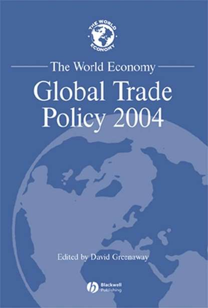 Группа авторов The World Economy, Global Trade Policy 2004 david greenaway the world economy global trade policy 2012 isbn 9781118513019