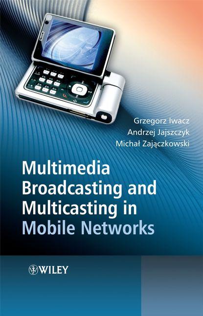 Grzegorz Iwacz Multimedia Broadcasting and Multicasting in Mobile Networks grzegorz iwacz multimedia broadcasting and multicasting in mobile networks