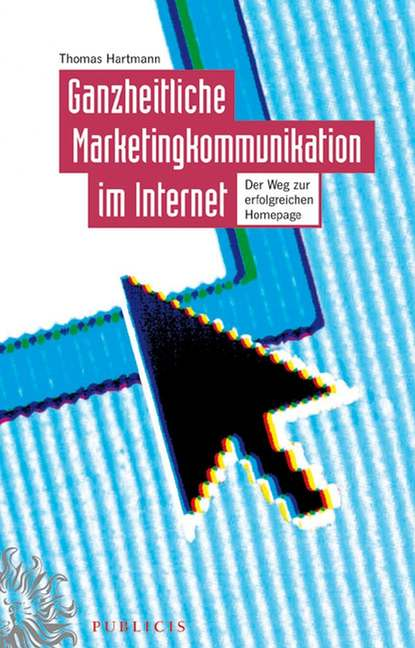 Группа авторов Ganzheitliche Marketingkommunikation im Internet группа авторов ganzheitliche marketingkommunikation im internet