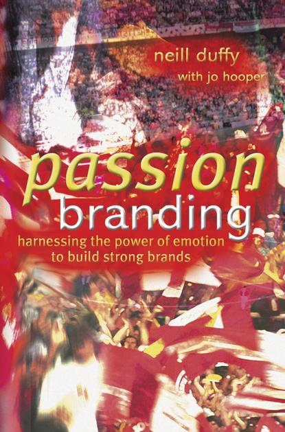 Neill Duffy Passion Branding stenzel julia shepard the brand idea managing nonprofit brands with integrity democracy and affinity