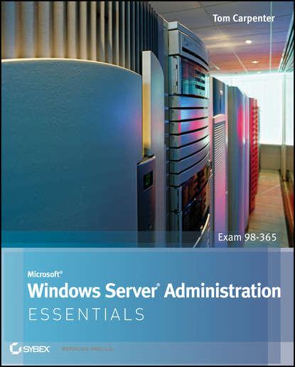 Tom Carpenter Microsoft Windows Server Administration Essentials operating system