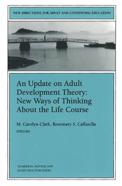 Фото - Rosemary Caffarella S. An Update on Adult Development Theory: New Ways of Thinking About the Life Course marilyn byrd y spirituality in the workplace a philosophical and social justice perspective new directions for adult and continuing education number 152