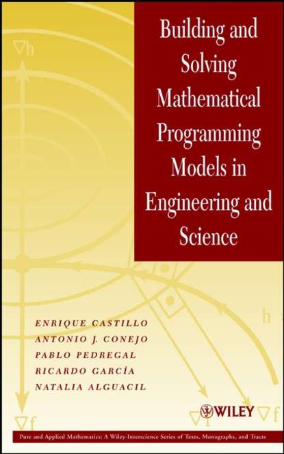 Фото - Enrique Castillo Building and Solving Mathematical Programming Models in Engineering and Science lester madden professional augmented reality browsers for smartphones programming for junaio layar and wikitude