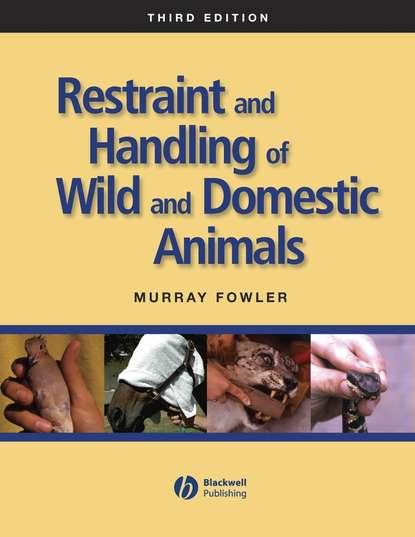 Группа авторов Restraint and Handling of Wild and Domestic Animals недорого