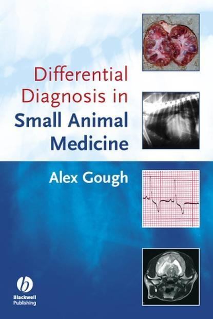 Группа авторов Differential Diagnosis in Small Animal Medicine alan fletcher francis morris abc of emergency differential diagnosis
