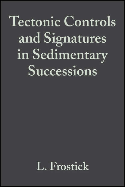 Lynne Frostick E. Tectonic Controls and Signatures in Sedimentary Successions (Special Publication 20 of the IAS) недорого