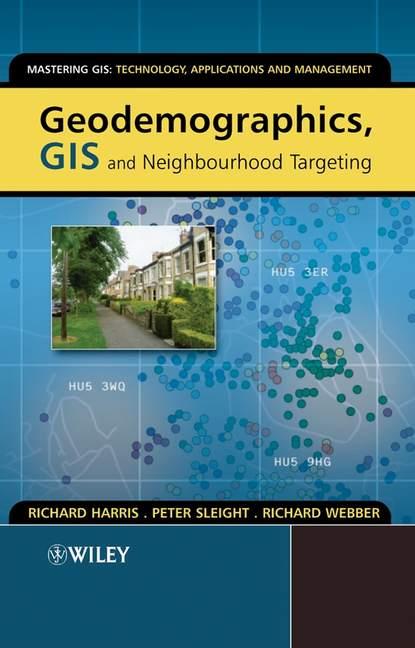 Richard Harris Geodemographics, GIS and Neighbourhood Targeting