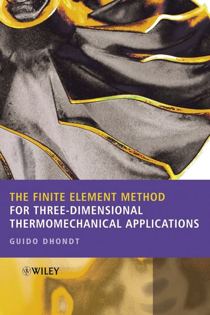 Guido Dhondt The Finite Element Method for Three-Dimensional Thermomechanical Applications jian ming jin the finite element method in electromagnetics