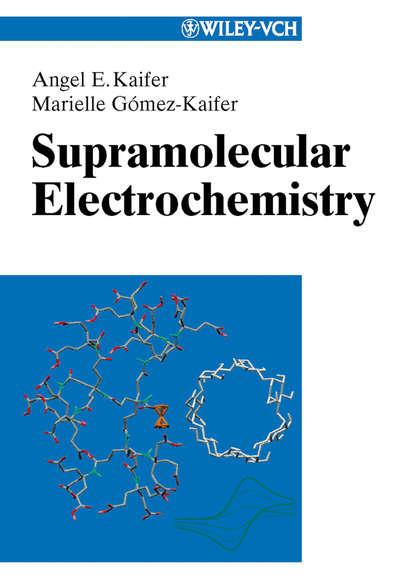 Marielle Gómez-Kaifer Supramolecular Electrochemistry группа авторов electrochemistry of functional supramolecular systems