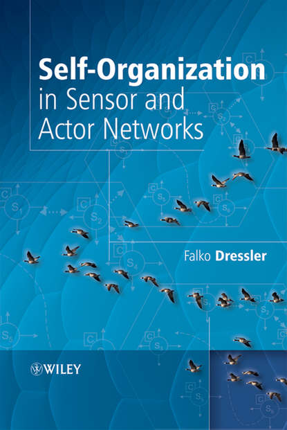 Falko Dressler Self-Organization in Sensor and Actor Networks stojmenovic ivan wireless sensor and actuator networks algorithms and protocols for scalable coordination and data communication