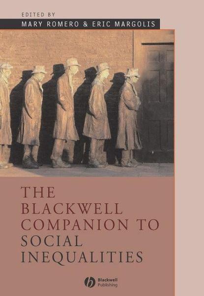 Eric Margolis The Blackwell Companion to Social Inequalities группа авторов the wiley blackwell companion to race ethnicity and nationalism
