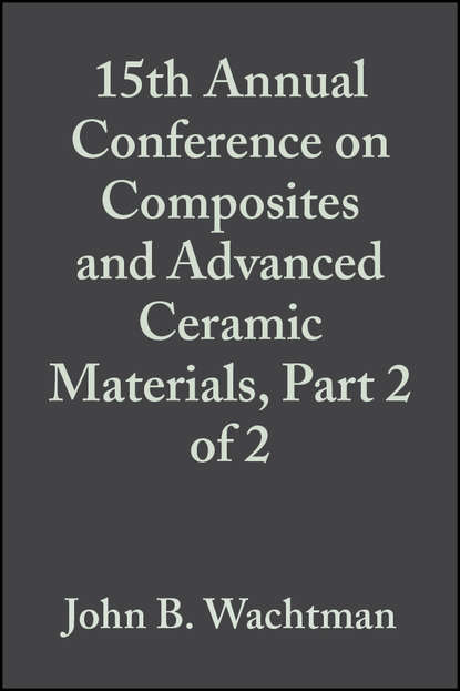John Wachtman B. 15th Annual Conference on Composites and Advanced Ceramic Materials, Part 2 of 2 недорого