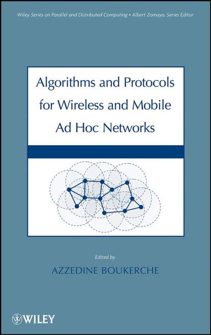 Azzedine Boukerche Algorithms and Protocols for Wireless, Mobile Ad Hoc Networks grzegorz iwacz multimedia broadcasting and multicasting in mobile networks