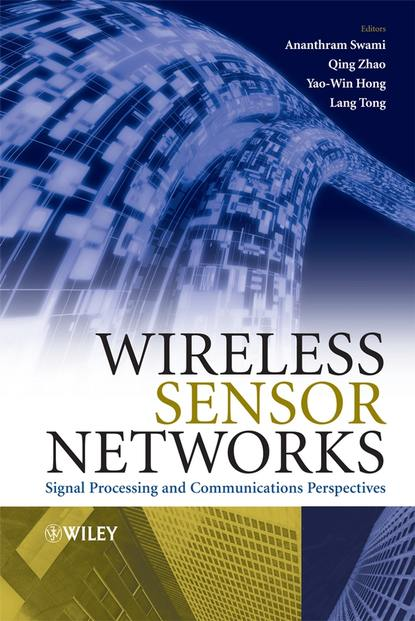 Ananthram Swami Wireless Sensor Networks stojmenovic ivan wireless sensor and actuator networks algorithms and protocols for scalable coordination and data communication