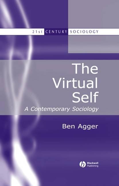 Ben Agger The Virtual Self ben agger the virtual self