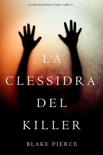 Фото - Блейк Пирс La Clessidra del Killer блейк пирс la clessidra del killer