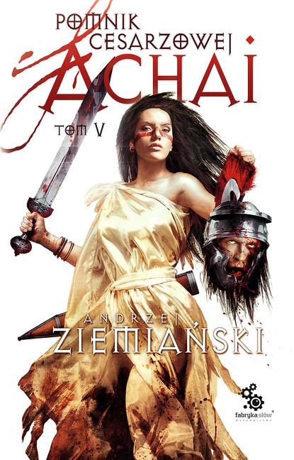 Фото - Andrzej Ziemiański Pomnik Cesarzowej Achai – Tom 5 andrzej ziemiański achaja – tom 2