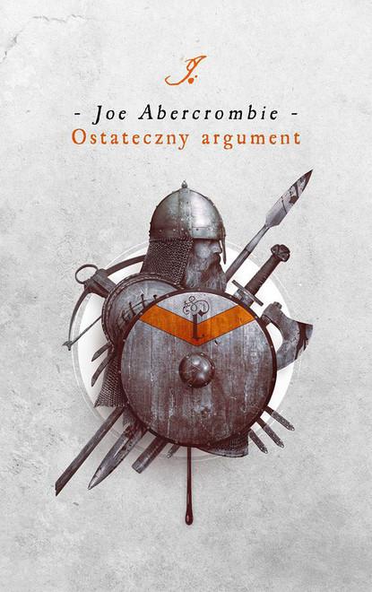 Joe Abercrombie Ostateczny argument joe abercrombie ostrze cykl pierwsze prawo księga 1