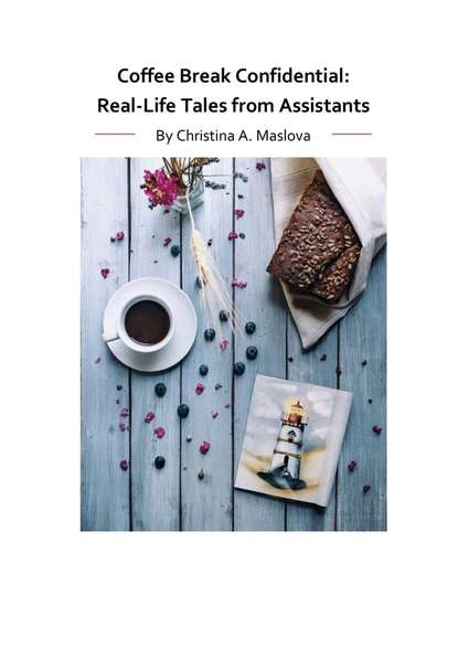 Christina Maslova Coffee Break Confidential. Real-Life Tales from Assistants недорого