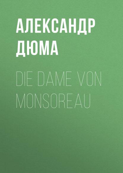 Фото - Александр Дюма Die Dame von Monsoreau александр дюма die flucht nach varennes