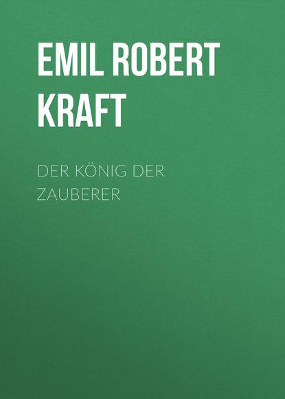 Emil Robert Kraft Der König der Zauberer kathrin heinrichs der könig geht tot