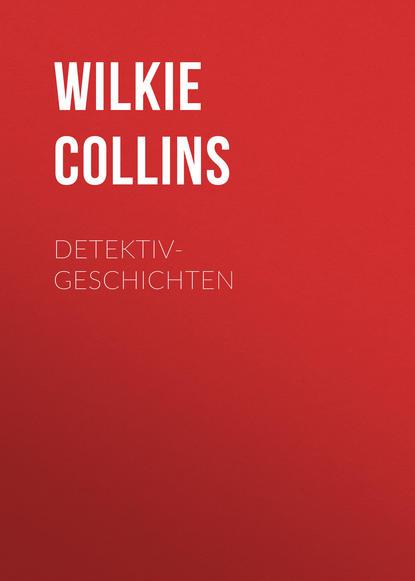 Фото - Уилки Коллинз Detektiv-Geschichten уилки коллинз amors pfeil