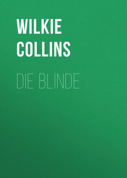 Фото - Уилки Коллинз Die Blinde уилки коллинз amors pfeil