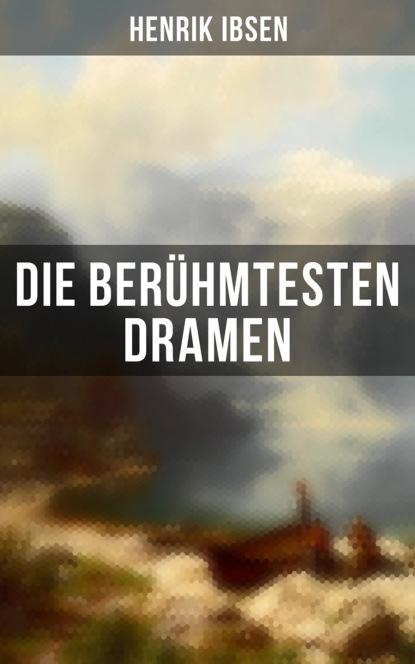 Henrik Ibsen Die berühmtesten Dramen von Henrik Ibsen