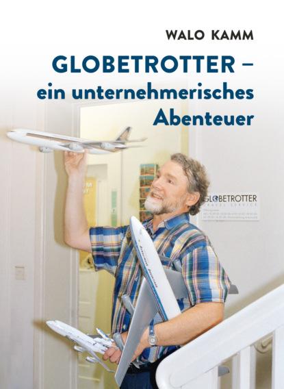 Группа авторов Globetrotter, ein unternehmerisches Abenteuer недорого
