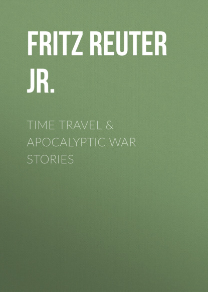 Фото - Fritz Reuter Leiber Jr. Time Travel & Apocalyptic War Stories fritz reuter leiber sf ultimate collection 20 time travel