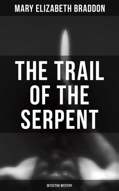 Фото - Мэри Элизабет Брэддон The Trail of the Serpent (Detective Mystery) мэри элизабет брэддон the trail of the serpent detective mystery