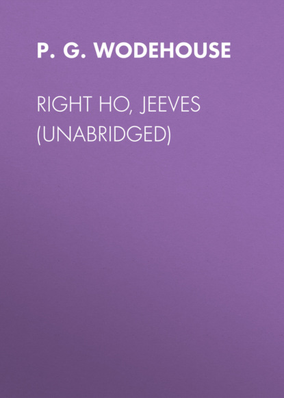 Фото - P. G. Wodehouse Right Ho, Jeeves (Unabridged) p g wodehouse jeeves joy in the morning