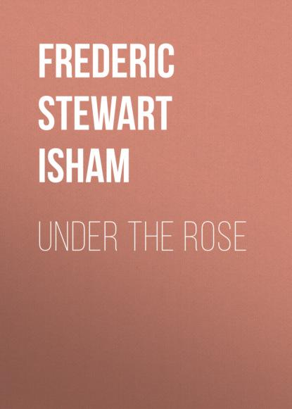Фото - Frederic Stewart Isham Under the Rose isham frederic stewart the lady of the mount