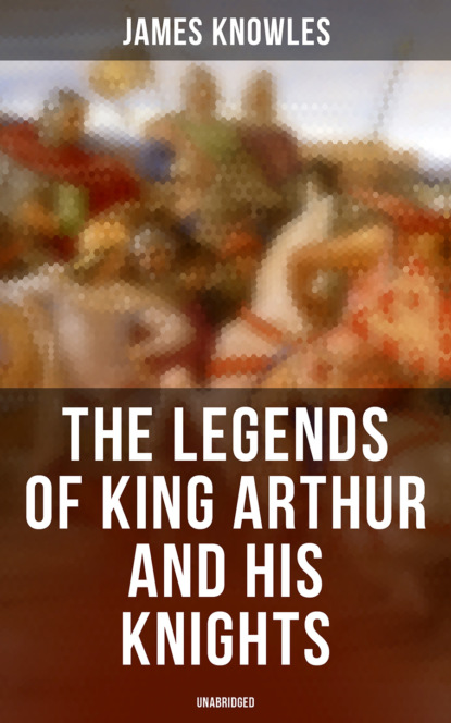 Фото - James Davis Knowles The Legends of King Arthur and His Knights (Unabridged) ronald macdonald the sword of the king