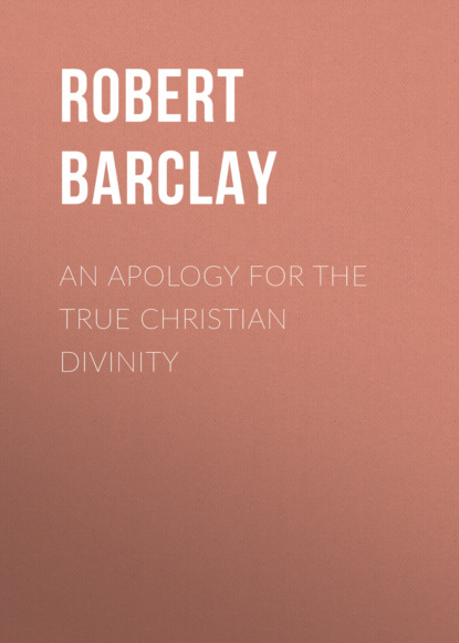 Robert Barclay An Apology for the True Christian Divinity robert barclay an apology for the true christian divinity