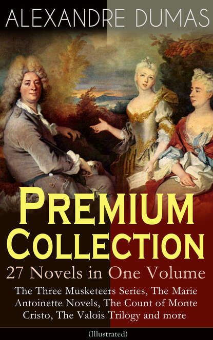 Alexandre Dumas ALEXANDRE DUMAS Premium Collection - 27 Novels in One Volume dumas alexandre la tulipe noire