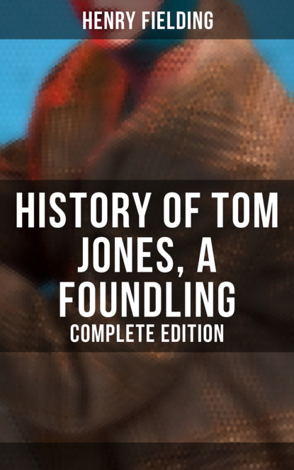 Henry Fielding History of Tom Jones, a Foundling (Complete Edition) fielding h the history of tom jones a foundling i история тома джонса i
