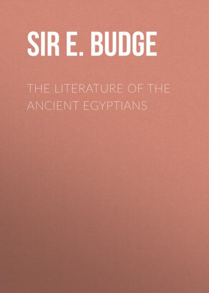 ernest alfred thompson wallis budge ancient egyptian literature Sir E. A. Wallis Budge The Literature of the Ancient Egyptians