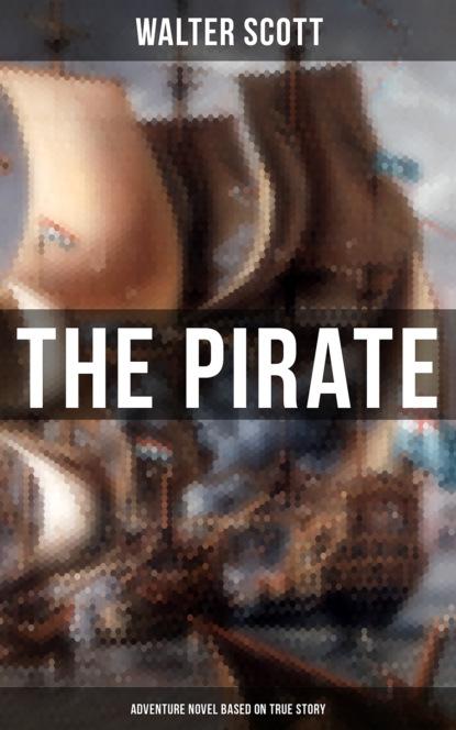 Walter Scott The Pirate (Adventure Novel Based on True Story) walter scott the pirate adventure novel based on the life of notorious pirate john gow
