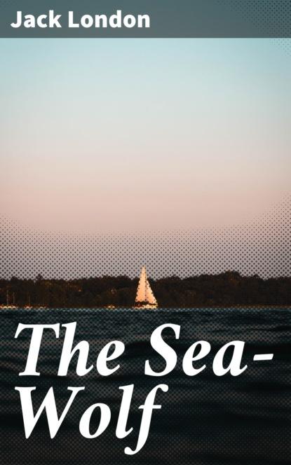 Jack London The Sea-Wolf недорого
