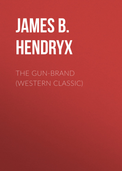 James B. Hendryx The Gun-Brand (Western Classic) james b hendryx connie morgan in alaska illustrated edition