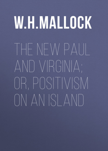 W. H. Mallock The New Paul and Virginia; Or, Positivism on an Island helen williams paul and virginia