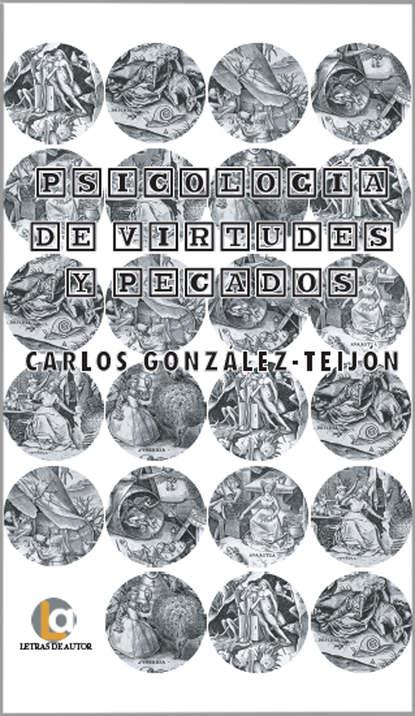 Carlos González-Teijón Psicología de virtudes y pecados carlos gonzález teijón psicología de virtudes y pecados