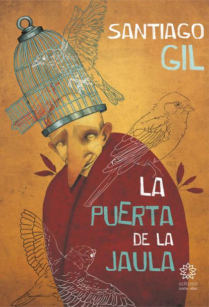 Santiago Gil La puerta de la jaula недорого