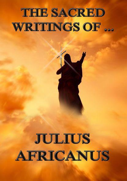 Julius Africanus The Sacred Writings of Julius Africanus gregory thaumaturgus the sacred writings of gregory thaumaturgus