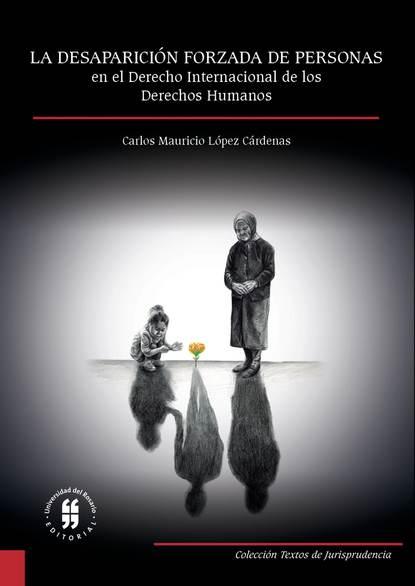 Carlos Mauricio López Cárdenas La desaparición forzada de personas en el derecho internacional de los derechos humanos darío lópez el mensaje de los profetas