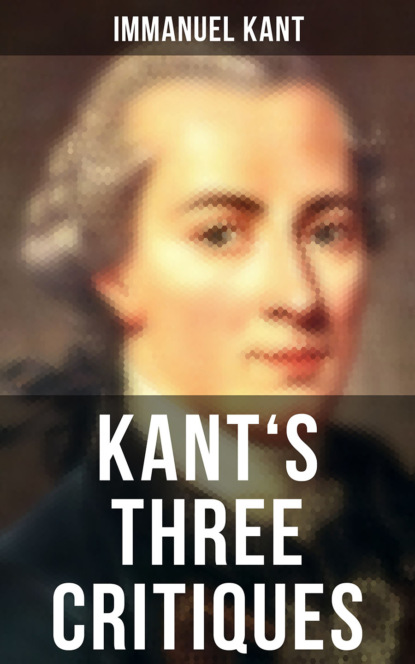 Immanuel Kant Kant's Three Critiques: The Critique of Pure Reason, The Critique of Practical Reason & The Critique of Judgment immanuel kant immanuel kant philosophical books critiques