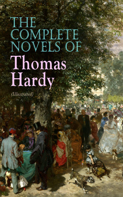 Томас Харди The Complete Novels of Thomas Hardy (Illustrated) томас харди hardy thomas the complete novels oregan classics the greatest writers of all time