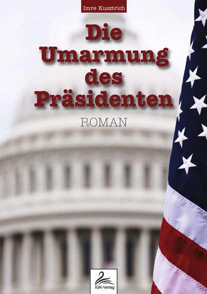 Imre Kusztrich Die Umarmung des Präsidenten недорого