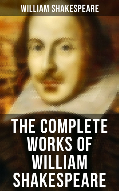 Уильям Шекспир The Complete Works of William Shakespeare уильям шекспир william shakespeare